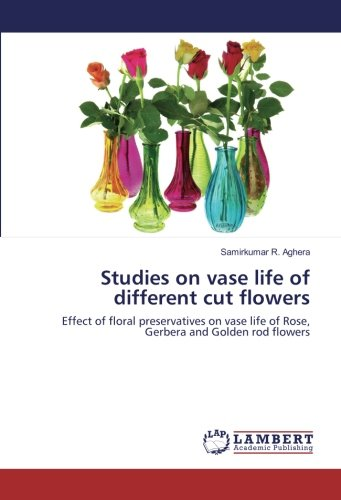 Studies on vase life of different cut flowers: Effect of floral preservatives on vase life of Rose, Gerbera and Golden rod flowers