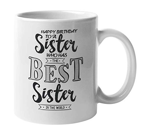 Funny Happy Birthday Sister Quotes Coffee & Tea Gift Mug Stuff for Bday (11oz)