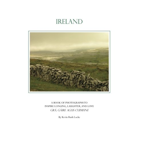 Ireland: A book of Photographs to Inspire Longing, Laughter, and Love