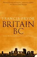 Britain BC: Life in Britain and Ireland Before the Romans by Francis Pryor(2004-09-06)