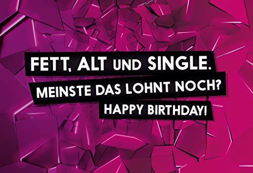 Fett, alt & single. Meinste das lohnt noch? Happy Birthday! - Geburtstagskarte