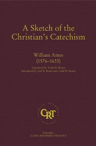 A Sketch of the Christian Catechism (Classic Reformed Theology)