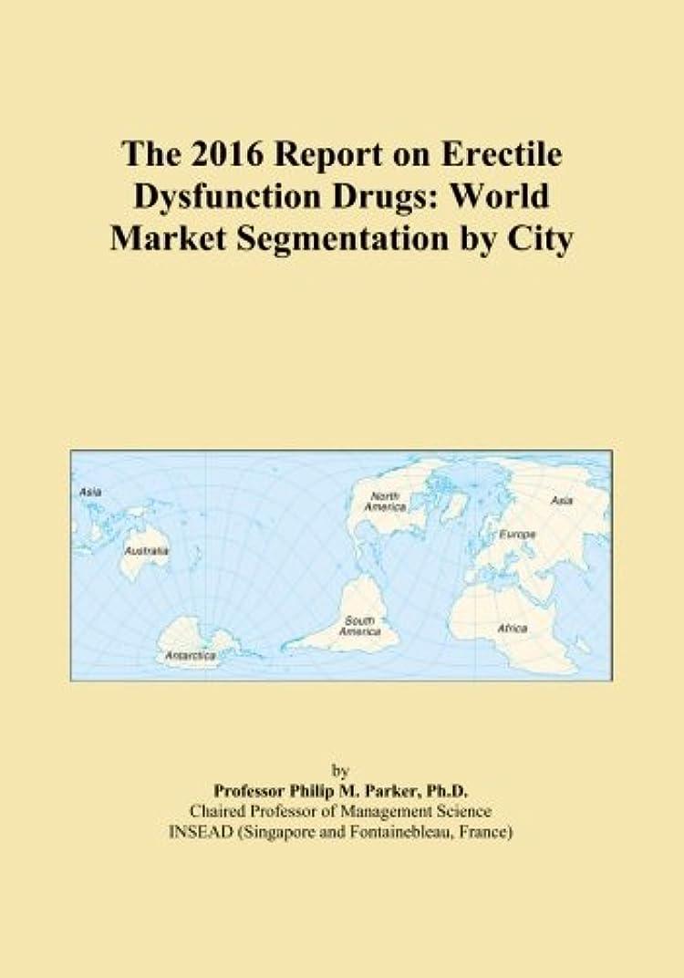 放射性日の出でもThe 2016 Report on Erectile Dysfunction Drugs: World Market Segmentation by City