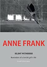 Anne Frank: Silent Witnesses: Reminders of a Jewish Girl's Life