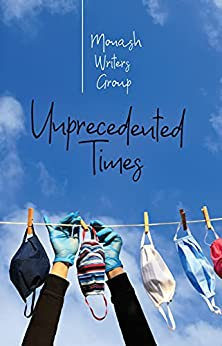 Unprecedented Times by [Monash Writers Group, Robert New]