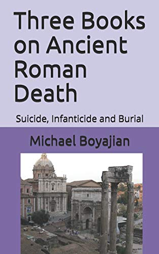 Three Books on Ancient  Roman Death: Suicide, Infanticide and Burial
