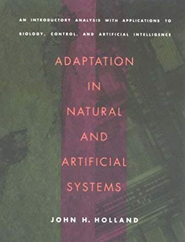 Adaptation in Natural and Artificial Systems: An Introductory Analysis with Applications to Biology,