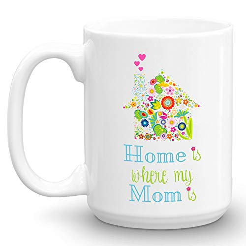 Mom Mug, Home is where my Mom is, Long Distance Coffee Mug Gift, 15oz