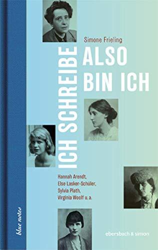 Ich schreibe, also bin ich: Hannah Arendt, Else Lasker-Schüler, Sylvia Plath, Virginia Woolf u.a. (blue notes)