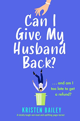 Can I Give My Husband Back?: A totally laugh out loud and uplifting page turner by [Kristen Bailey]