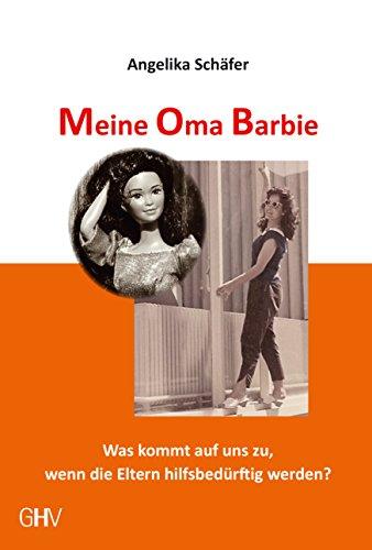 Meine Oma Barbie: Was kommt auf uns zu, wenn die Eltern hilfsbedürftig werden?