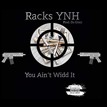 You Ain't Widd It
