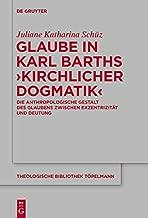 Glaube in Karl Barths 'Kirchlicher Dogmatik': Die anthropologische Gestalt des Glaubens zwischen Exzentrizität und Deutung (Theologische Bibliothek Töpelmann 182) (German Edition)