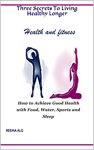 Health and Fitness :Three Secrets To Living Healthy Longer: health and fitness : Three Secrets To Living Healthy Longer (English Edition)