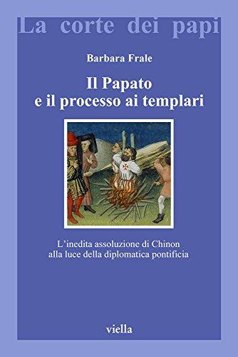 Il papato e il processo ai Templari. L'inedita assoluzione di Chinon alla luce della Diplomatica pontificia