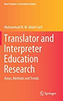 Translator and Interpreter Education Research: Areas, Methods and Trends (New Frontiers in Translation Studies)