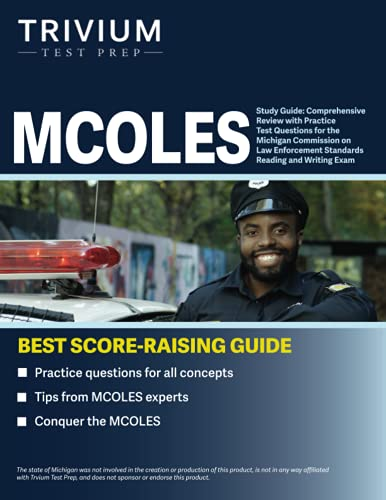 MCOLES Study Guide: Comprehensive Review with Practice Test Questions for the Michigan Commission on