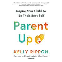 Parent Up: Inspire Your Child to Be Their Best Self