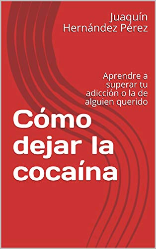 Cómo dejar la cocaína: Aprendre a superar tu adicción o la de alguien querido