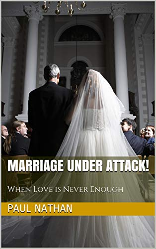 Marriage Under Attack!: When Love is Never Enough (English Edition)