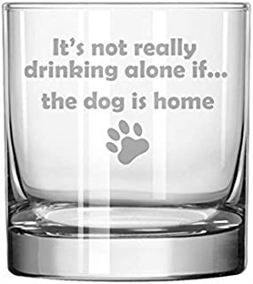 11 oz Rocks Whiskey Highball Glass Funny It's not really drinking alone if the dog is home