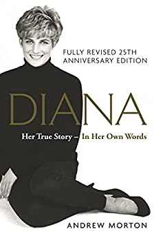 Diana: Her True Story - In Her Own Words: 25th Anniversary Edition by [Andrew Morton]