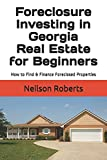 Foreclosure Investing in Georgia Real Estate for Beginners: How to Find & Finance Foreclosed Properties
