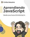 Aprendiendo JavaScript: Desde cero hasta ECMAScript 6+.