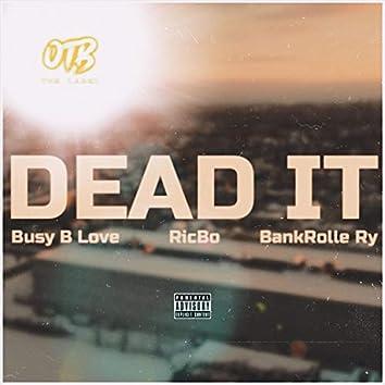 Dead it (feat. RicBo & BankRolle Ry)