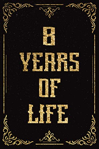 8 Years Of Life: Journal Notebook Diary for 8 Years Old Birthday Gifts for Girls and Boys, Happy Birthday Turning 8th Years Old Gift Ideas for Boys ... & Reflections, 120 Pages, Matte Finish, 6x9