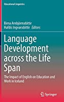 Language Development across the Life Span: The Impact of English on Education and Work in Iceland (Educational Linguistics (34))