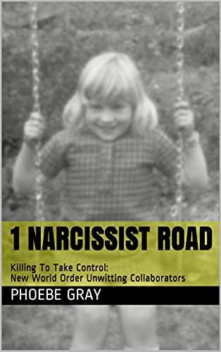 1 Narcissist Road: Killing To Take Control: New World Order Unwitting Collaborators (English Edition)