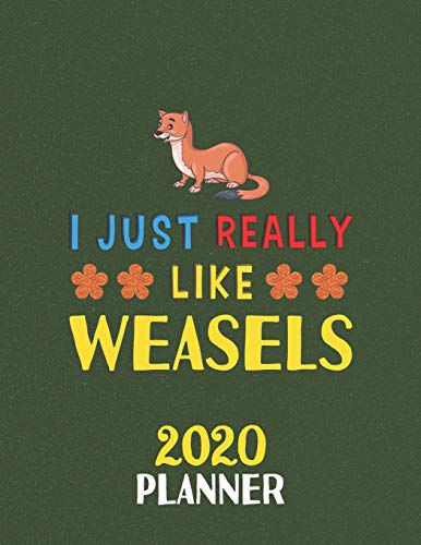 I Just Really Like Weasels 2020 Planner: Weekly Monthly 2020 Planner For People Who Loves Weasels 8.5x11 67 Pages