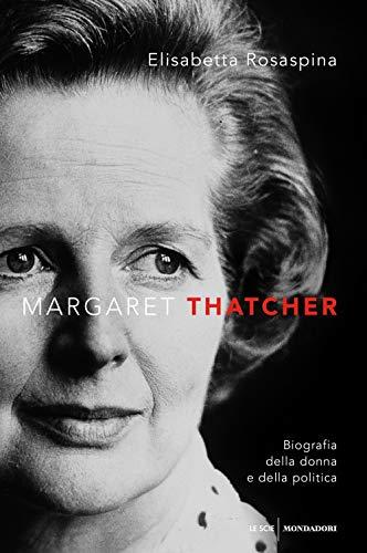 Margaret Thatcher. Biografia della donna e della politica