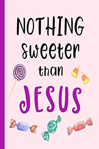 Nothing Sweeter Than Jesus: Cute Candy Design Journal, Bible Study Notebook, Prayer Journal, Diary, For Christian Women, Teens And Girls, 150 Lined Pages