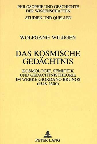 Das kosmische Gedächtnis: Kosmologie, Semiotik und Gedächtnistheorie im Werke Giordano Brunos (1548-1600) (Philosophie und Geschichte der Wissenschaften / Studien und Quellen, Band 38)