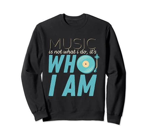 Music Is Not What I Do It's Who I Am Music Lover Regalos Sudadera