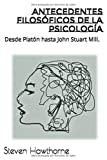 Antecedentes filosóficos de la Psicología: Desde Platón hasta John Stuart Mill.