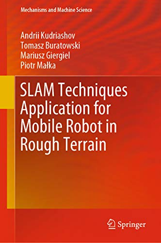 SLAM Techniques Application for Mobile Robot in Rough Terrain (Mechanisms and Machine Science Book 87) (English Edition)