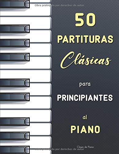 50 Partituras Clásicas para Principiantes al Piano: Piezas fáciles con digitaciónes (calidad...