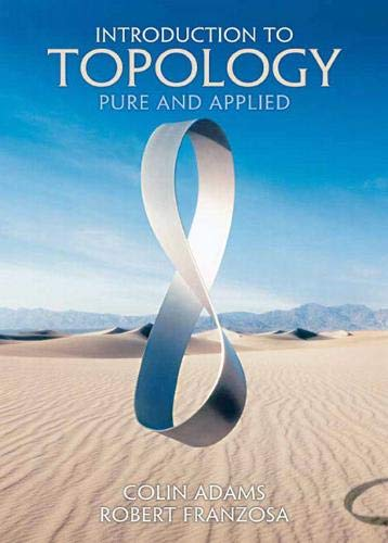 Compare Textbook Prices for Introduction to Topology: Pure and Applied 1st Edition ISBN 9780131848696 by Adams, Colin,Franzosa, Robert