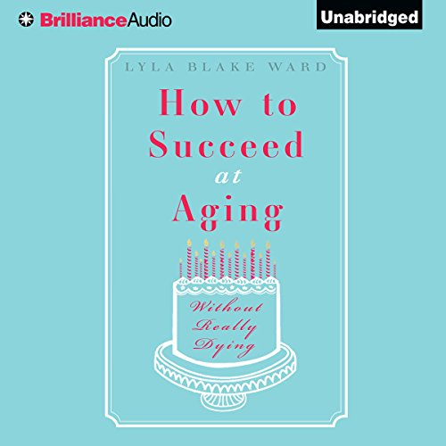 How to Succeed at Aging Without Really Dying audiobook cover art