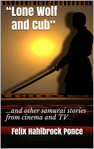 """""""Lone Wolf and Cub"""": ...and other samurai stories from cinema and TV (English Edition)"""