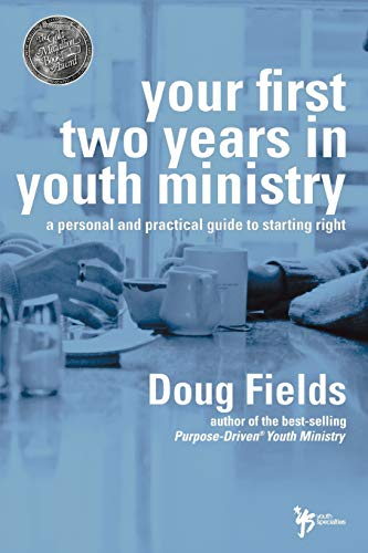 Your First Two Years in Youth Ministry: A personal and...