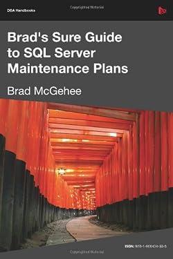Brad's Sure Guide to SQL Server Maintenance Plans (DBA Handbooks)