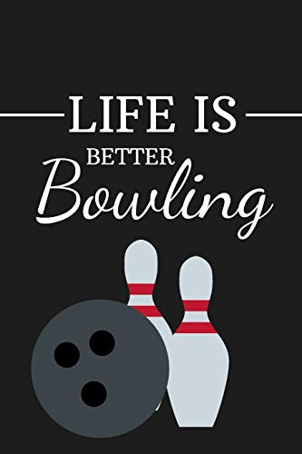 Life is Better Bowling: Birthday Bowling Gifts for Son, Daughter, Brother, Sister: Small Lined Paperback Notebook