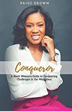 Conqueror: A Black Woman's Guide to Conquering Challenges in the Workplace