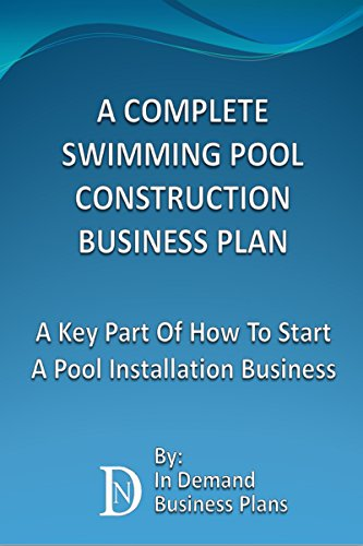 A Complete Swimming Pool Construction Business Plan: A Key Part Of How To Start A Pool Installation Business (English Edition)