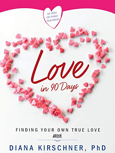 Love in 90 Days: Finding Your Own True Love with Dr. Diana Kirschner