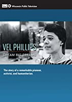 Vel Phillips: Dream Big Dreams: The Story of a Remarkable Pioneer, Activist, and Humanitarian [DVD]
